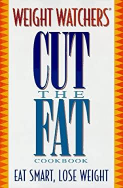 Weight Watchers Cut the Fat Cookbook: Eat Smart. Lose Weight