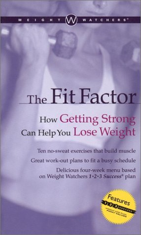 Weight Watchers. the Fit Factor: How Getting Strong Can Help You Lose Weight