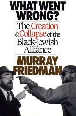 What Went Wrong?: The Creation & Collapse of the Black-Jewish Alliance