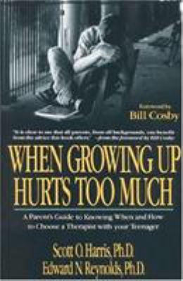 When Growing Up Hurts Too Much: A Parents Guide to Knowing When and How to Choose a Therapist with Your Teenager