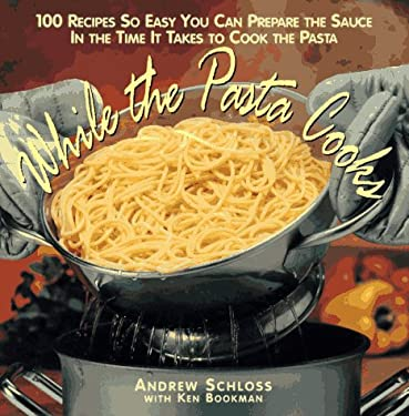While the Pasta Cooks: 100 Sauces So Easy, You Can Prepare the Sauce in the Time It Takes to Cook the Pasta