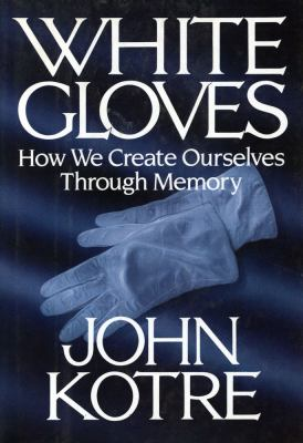 White Gloves: How We Create Ourselves Through Memory 9780029184646
