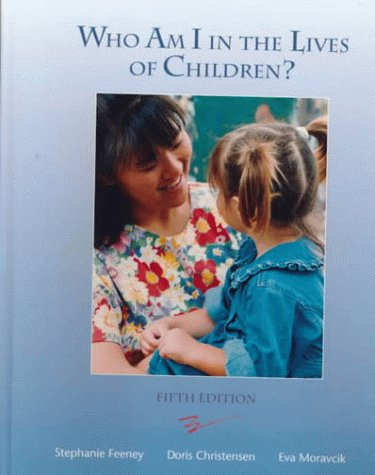 Who Am I in the Lives of Children?: An Introduction to Teaching Young Children