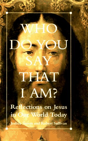 Who Do You Say That I Am?: Reflections on Jesus in Our World Today