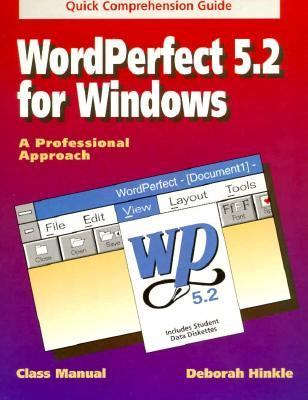 WordPerfect 5.2 for Windows: A Professional Approach: Quick Comprehensive Guide