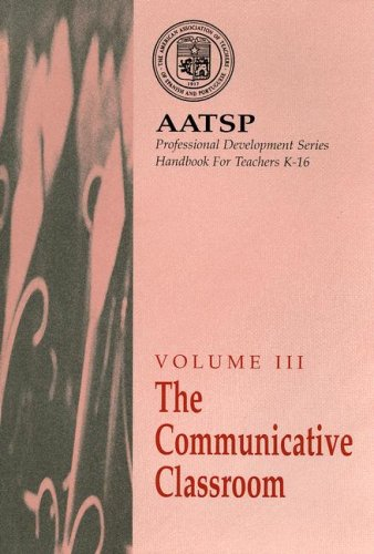 AATSP Volume III the Communicative Classroom: AATSP Professional Development Series Handbook for Teachers K-16