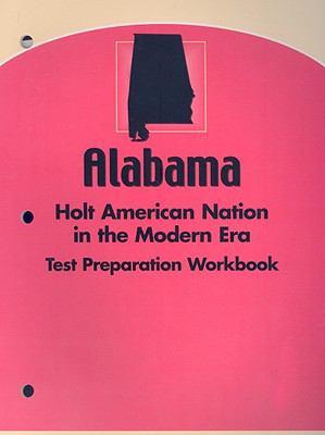 Alabama Holt American Nation in the Modern Era Test Preparation Workbook