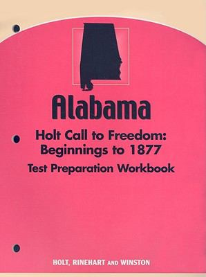 Alabama Holt Call to Freedom: Beginnings to 1877 Test Preparation Workbook