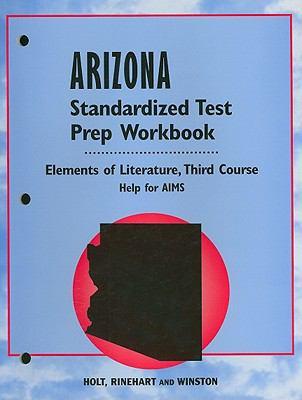 Arizona Elements of Literature Standardized Test Prep Workbook, Third Course: Help for AIMS