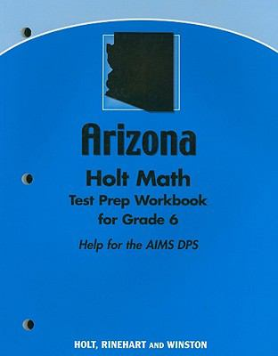 Arizona Holt Math Test Prep Workbook for Grade 6: Help for the AIMS DPS