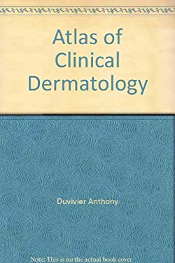 Atlas of Clinical Dermatology by Anthony Duvivier