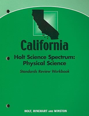 California Holt Science Spectrum: Physical Science Standards Review Workbook