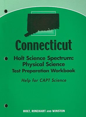 Connecticut Holt Science Spectrum: Physical Science Test Preparation Workbook: Help for CAPT Science