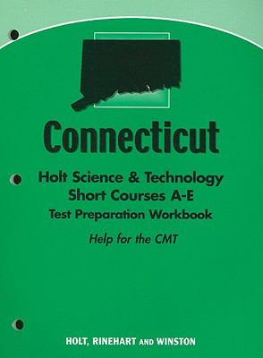Connecticut Holt Science & Technology Short Courses A-E Test Preparation Workbook: Help for the CMT