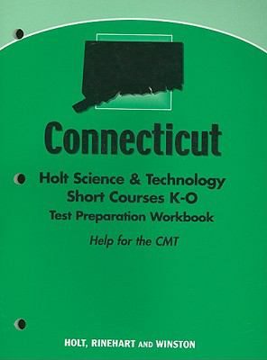 Connecticut Holt Science & Technology Short Courses K-O Test Preparation Workbook: Help for the CMT