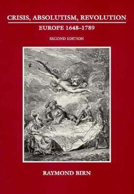 Crisis, Absolutism, Revolution: Europe, 1648-1789