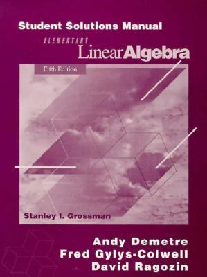 Student Solutions Manual for Grossman's Elementary Linear Algebra, 5th