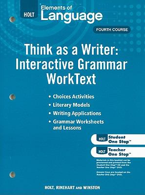 Elements of Language Think as a Writer: Interacitve Writing WorkText, Fourth Course: Grammar Practice for Chapters 1-19/Writing Practice for Chapters