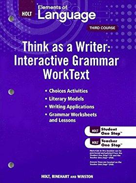 Elements of Language Think as a Writer: Interactive Grammar WorkText, Third Course: Grammar Practice for Chapters 1-20/Writing Practice for Chapters 1