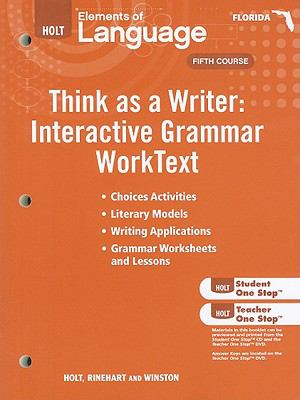 Florida Holt Elements of Language Think as a Writer: Interactive Grammar WorkText: Grammar Practice for Chapters 1-20, Fifth Course/Interactive Writin