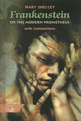 Frankenstein, Or, the Modern Prometheus: With Connections 9780030564727