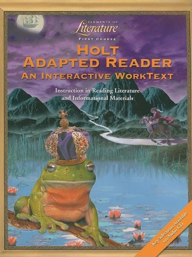 Holt Adapted Reader Elements in Literature First Course: An Interactive Worktext, Instruction in Reading Literature and Informational Materials
