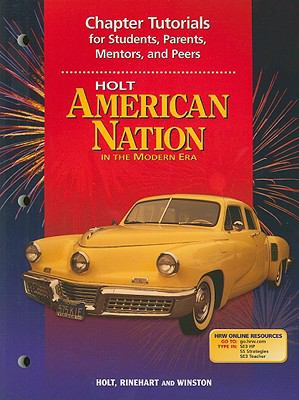 Holt American Nation in the Modern Era Chapter Tutorials for Students, Parents, Mentors, and Peers
