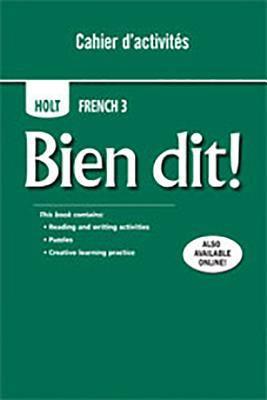 Holt Bien Dit!: Cahier D'Activities Student Edition Level 3