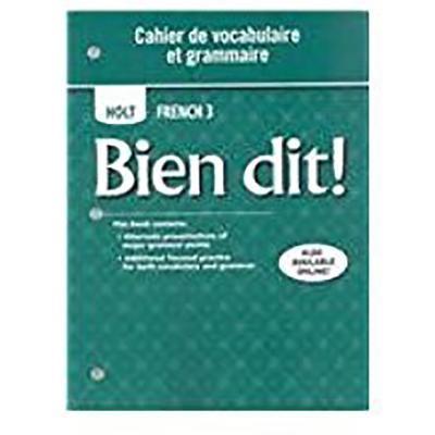 Holt Bien Dit!: Cahier de Vocabulaire Et Grammaire Level 3