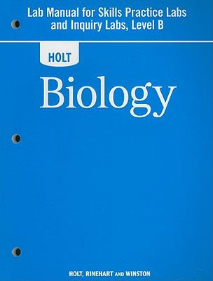 Holt Biology Lab Manual for Skills Practice Labs and Inquiry Labs, Level B