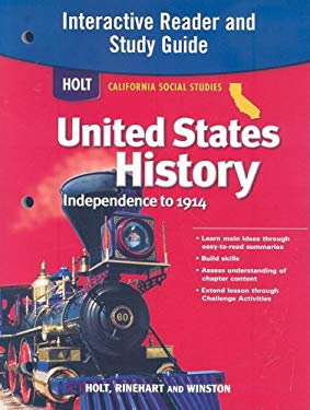 Holt California Social Studies United States History: Independence to 1914 Interactive Reader and Study Guide 9780030418525