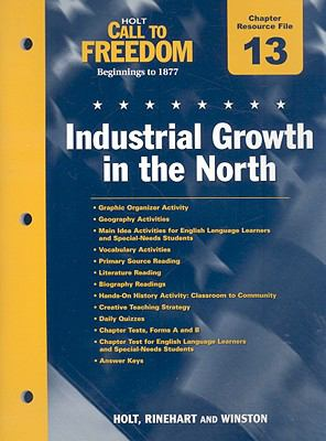 Holt Call to Freedom, Beginnings to 1877 Chapter 13 Resource File: Industrial Growth in the North