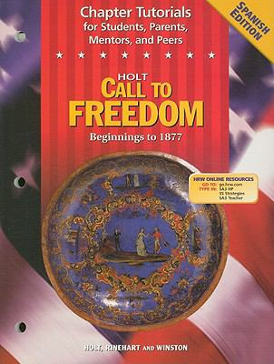 Holt Call to Freedom Beginnings to 1877 Chapter Tutorials for Students, Parents, Mentors, and Peers