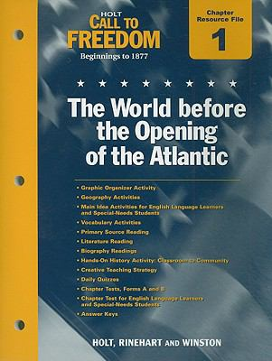 Holt Call to Freedom Chapter 1 Resource File: The World Before the Opening of the Atlantic: Beginnings to 1877