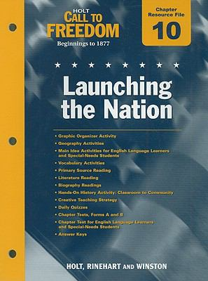 Holt Call to Freedom Chapter 10 Resource File: Launching the Nation: Beginnings to 1877