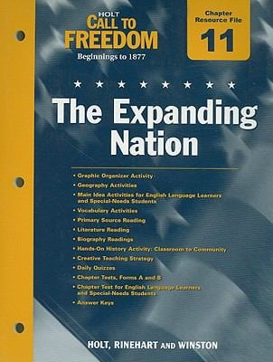 Holt Call to Freedom Chapter 11 Resource File: The Expanding Nation: Beginnings to 1877