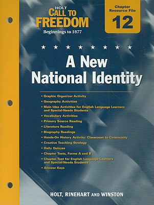 Holt Call to Freedom Chapter 12 Resource File: A New National Identity: Beginnings to 1877
