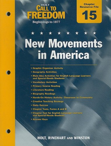 Holt Call to Freedom Chapter 15 Resource File: New Movements in America: With Answer Key
