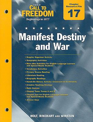 Holt Call to Freedom Chapter 17 Resource File: Manifest Destiny and War: With Answer Key