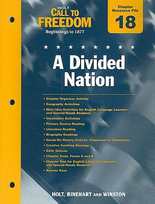 Holt Call to Freedom Chapter 18 Resource File: A Divided Nation: Beginnings to 1877; With Answer Key
