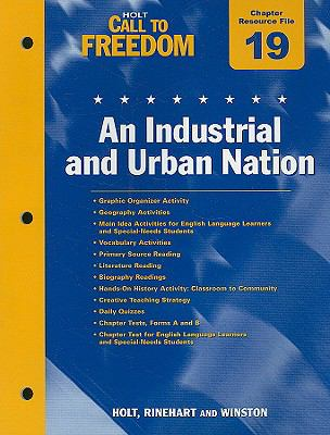 Holt Call to Freedom Chapter 19 Resource File: An Industrial and Urban Nation: With Answer Key