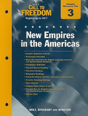 Holt Call to Freedom Chapter 3 Resource File: New Empires in the Americas: Beginnings to 1877; With Answer Key