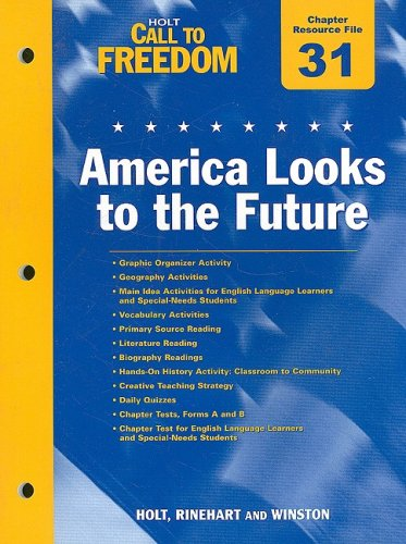 Holt Call to Freedom Chapter 31 Resource File: America Looks to the Future: With Answer Key