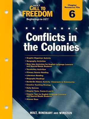 Holt Call to Freedom Chapter 6 Resource File: Conflicts in the Colonies: Beginnings to 1877
