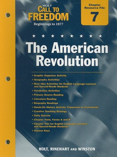 Holt Call to Freedom Chapter 7 Resource File: The American Revolution: Beginnings to 1877