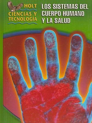Holt Ciencias y Tecnologia: Los Sistemas del Cuerpo Humano y la Salud