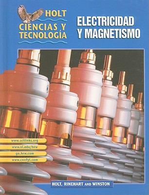 Holt Ciencias y Tecnologia: Electricidad y Magnetismo