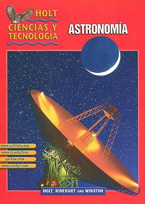 Holt Ciencias y Tecnologia: Astronomia = Holt Science & Technology: Astronomy