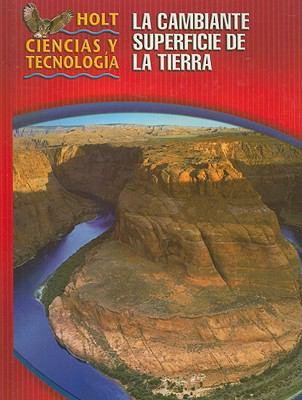 Holt Ciencias y Tecnologia: La Cambiante Superficie de la Tierra: Short Course G 9780030257292