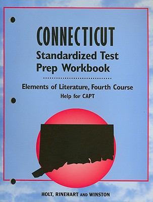 Holt Connecticut Standardized Test Prep Workbook: Elements of Literature, Fourth Course: Help for CAPT